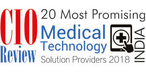 20 Most Promising Medical Technology Solution Providers - 2018